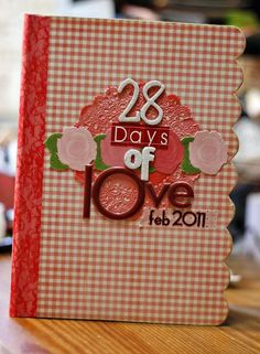 28 Days of Love project...oh, now I like this idea change it up to fit the person, sweet!