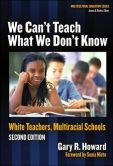 We Can't Teach What We Don't Know: White Teachers, Multicultural Schools, Revised