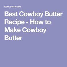 Best Cowboy Butter Recipe - How to Make Cowboy Butter