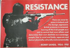 Title: Resistance Date: 1980s (?) Produced by: Republican Movement Main text within image: 'Resistance' Description: A Republican poster in support of the (Provisional) Irish Republican Army (IRA). The poster contains a quotation from Bobby Sands who died while on hunger strike in 1981.