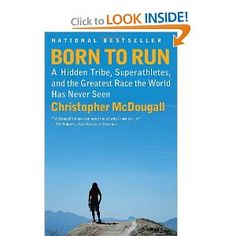 "Best book on running out there currently. I read it every time I start training for a race or just need a pick me up on running in general.    ""McDougall's incredible story will not only engage your mind but inspire your body when you realize that you, indeed all of us, were born to run."""