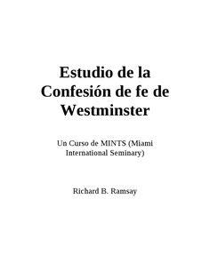 Estudio de la Confesión de fe de Westminster  Un Curso de MINTS (Miami International Seminary) de Richard B. Ramsay