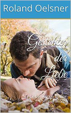 Gesichter der Liebe: Ist Liebe, wirklich, nur ein Wort? von Roland Oelsner http://www.amazon.de/dp/B017LHTCYO/ref=cm_sw_r_pi_dp_xxZSwb0V3GVQY