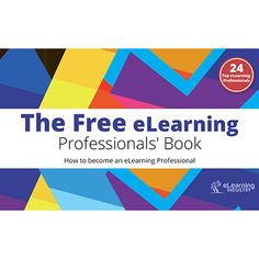The free How to Become an eLearning Professional eBook is filled with the knowledge, wisdom, experience and inspiration of carefully selected eLearning professionals.