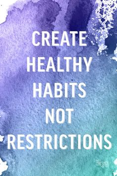 Daily Fitness Motivation: Ditch restricting. Create healthy habits that will effect every aspect of your life.