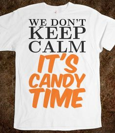We Don't Keep Calm It's Candy Time T Shirt #Clothes #TShirts #Top #Tops #Halloween