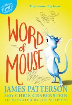 "Word Of Mouse  (Book) : Patterson, James : ""The illuminating journey of a very special mouse, and the unexpected friendships he makes along the way""--"