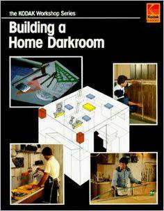 Building a Home Darkroom (The Kodak Workshop Series)