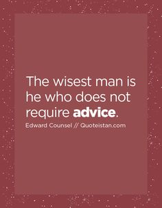 The wisest man is he who does not require advice. Advice Quotes, Life Quotes, Wise Men, Counseling, Quote Of The Day, Inspirational Quotes, Motivation, Quotes About Life, Life Coach Quotes