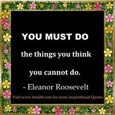 Look fear in the face - You must do the things you think you cannot do. Inspirational Eleanor Roosevelt Quotes. Share to Inspire Others : )  For more #quotes and #inspiration, follow us at https://www.pinterest.com/bmabh/ or visit our website www.bmabh.com