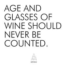 Age & wine, same rules apply.