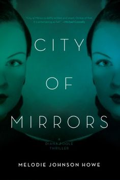 City of Mirrors: A Diana Poole Thriller (Diana Poole Thrillers) by Melodie Johnson-Howe,http://www.amazon.com/dp/160598468X/ref=cm_sw_r_pi_dp_tiRasb1QB3A495SD
