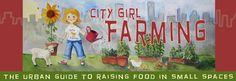 WEBSITE: City Girl Farming is your urban guide to growing and raising your own food in the city.