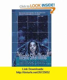 Night Sky Mine (9780312861568) Melissa Scott , ISBN-10: 0312861567  , ISBN-13: 978-0312861568 ,  , tutorials , pdf , ebook , torrent , downloads , rapidshare , filesonic , hotfile , megaupload , fileserve