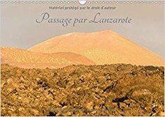 Télécharger Passage par Lanzarote : Lanzarote est une île mystérieuse, par son caractère volcanique cette île saura vous envouter. Calendrier mural A3 horizontal 2017 Gratuit