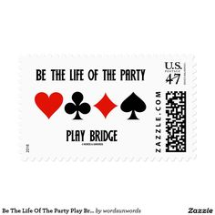 """Be The Life Of The Party Play Bridge (Card Suits) #duplicatebridge #bethelife #oftheparty #playbridge #fourcardsuits #cardsuits #wordsandunwords #acbl Here's a stamp that any duplicate bridge player will enjoy featuring the four card suits along with the following sound bridge advice: """"Be The Life Of The Party Play Bridge""""."""