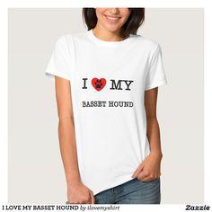 I LOVE MY BASSET HOUND SHIRTS