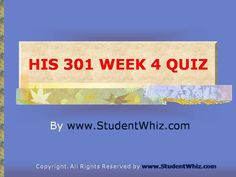 Find University of Phoenix Course HIS 301 Week 4 Quiz at http://www.StudentWhiz.com/ To Download Complete Tutorial Click on Link Below : http://goo.gl/SBTkSZ