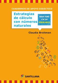 Estrategias de calculo con números naturales  CUADERNOS DE APOYO DIDÁCTICO SEGUNDO CICLO PRIMARIA AUTOR: Claudia Broitman EDITORIAL SANTILLANA