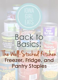 The Well-Stocked Kitchen: Freezer, Fridge, and Pantry Staples #backtobasics #kitchenstaples #recipes @Ann Brincks Girl Eats | iowagirleats.com
