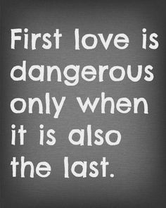 First Love. #quotes #lovequotes #quoteoftheday -- Get a psychic love reading at psychicmediumsour...
