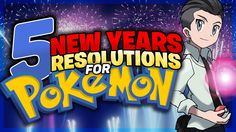 5 New Year's Resolutions For Pokemon