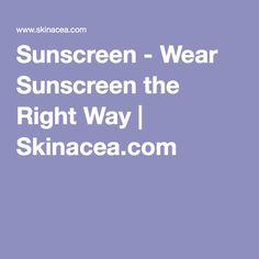Sunscreen - Wear Sunscreen the Right Way   Skinacea.com