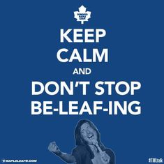 Don't stop be-leaf-ing Toronto Maple Leafs, Canada Day Crafts, 2013 Stanley Cup, Hockey Memes, Hockey Sayings, Maple Leafs Hockey, Hockey Birthday, Hockey Season, Stanley Cup Playoffs