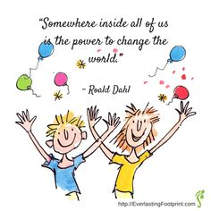 "children's author quotes | Roald Dahl quote: ""Somewhere inside all of us is the power to change ..."