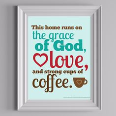 """""""This home runs on the grace of God, love, and strong cups of coffee."""" - Free printable by The DIY Mommy"""