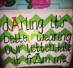 """Darling it's better wearing our letters, take it from me."" Alpha Gamma Delta 