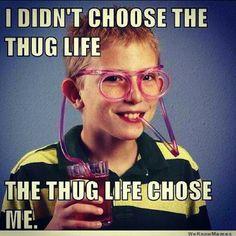 Living that thug life