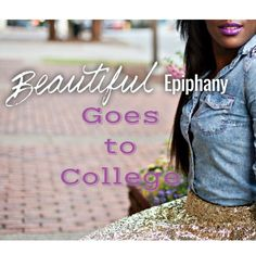 Beautiful Epiphany is always on the hunt to showcase the latest and greatest in style. We ripped the runways of New York to highlightthe designs of Fashion Week, and now we are coming to a college...