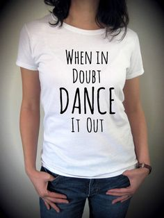 When in Doubt DANCE it out funny shirt screenprint by MeAndMyTee, $18.00