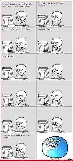 Hahahaha!! All the time