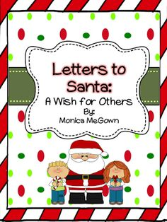 Dear Santa…A Wish for Others. Encourage your students to think about others this Christmas while teaching/reviewing letter writing! This will engage your students and challenge them to focus on a wish for someone else. (Example: a wish for sick grandmother to get better in time for Christmas) Many young children are still very egocentric at this age, so allowing them to think about someone else's needs will require some higher-level thinking!