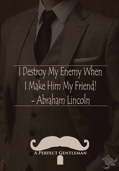 I Destroy My Enemy When I Make Him My Friend! - Abraham Lincoln http://www.wfpblogs.com/2017/05/abraham-lincoln-enemy-quote/