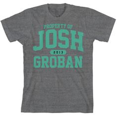 Josh Groban Official Store - Property of 2013 T-Shirt-lol I wish ;)
