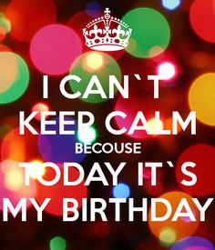 'I CAN`T  KEEP CALM BECOUSE TODAY IT`S MY BIRTHDAY' Poster