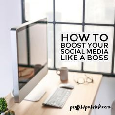 How To Boost Your Social Media Like a Boss