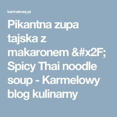 Pikantna zupa tajska z makaronem / Spicy Thai noodle soup - Karmelowy blog kulinarny