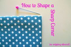 How to sew and turn a perfectly crisp corner.