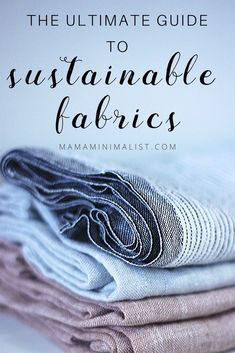 What are Sustainable Fabrics? The Ultimate Guide - Mama Minimalist