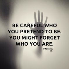 Be careful who you pretend to be. You might forget who you are. #positivitynote
