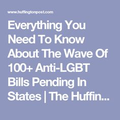 Everything You Need To Know About The Wave Of 100+ Anti-LGBT Bills Pending In States   The Huffington Post