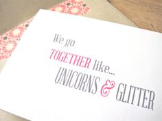We go together like Unicorns and Glitter Greeting Card. Pink and Grey via Etsy
