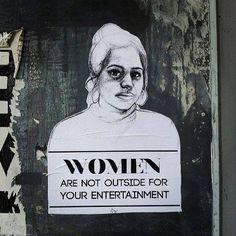 Mulheres não estão nas ruas para o seu entretenimento.
