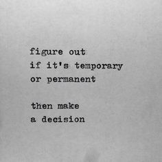 Figure out if it's temporary or permanent, then make a decision.