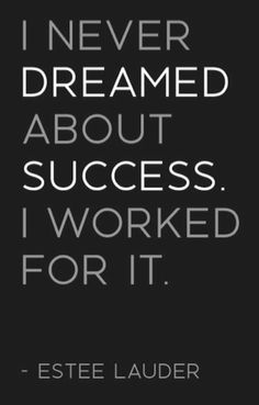 """I never dreamed about success. I worked for it."" - Estee Lauder #quote #LauriesLoves  Click this picture to check out my blog!"