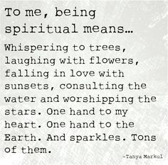To me, being spiritual means... More